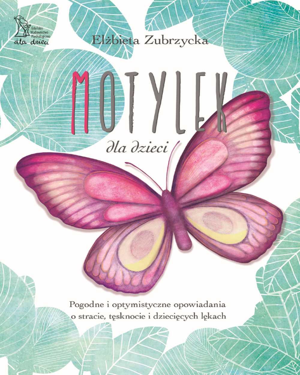 MOTYLEK DLA DZIECI – Pogodne i optymistyczne opowiadania o stracie, tęsknocie i dziecięcych lękach